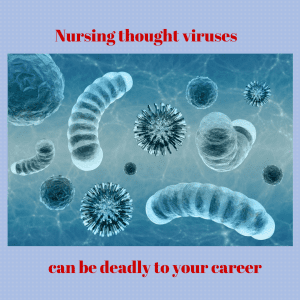 Nursing thought viruses can be deadly to your career