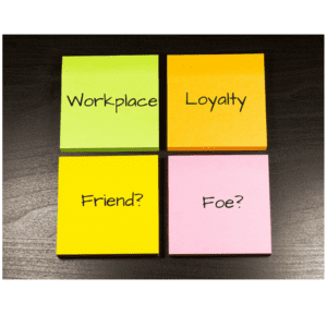 Workplace loyalty: friend or foe?