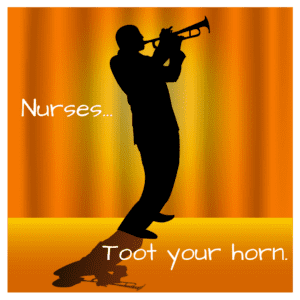 Nurses, toot your horn