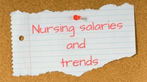 Nursing salaries and trends