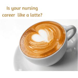 Is your nursing career like a latte_
