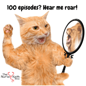 100 episodes of The Nurse Keith Show