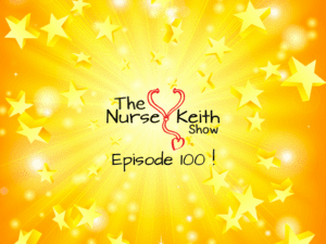 The Nurse Keith Show Episode 100!